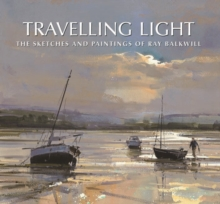 Travelling Light : The Sketches and Paintings of Ray Balkwill, Hardback Book