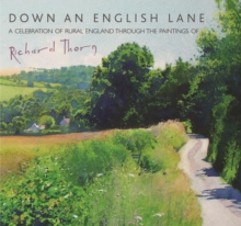 Down an English Lane : A Celebration of Rural England Through the Paintings of Richard Thorn, Hardback Book