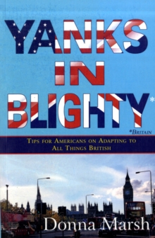 Yanks in Blighty : Tips for Americans on Adapting to All Things British, Paperback Book