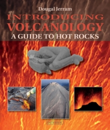 Introducing Volcanology : A Guide to Hot Rocks, Paperback Book