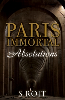 Paris Immortal: Absolutions, Hardback Book