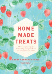 Teatime Treats : Deliciously tempting recipes for traditional food and drink to make, bake, share and give, Hardback Book