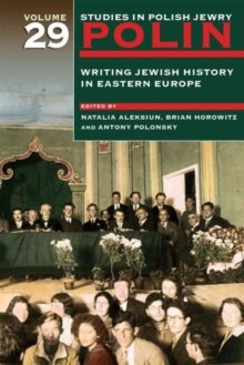 Polin: Studies in Polish Jewry Volume 29 : Writing Jewish History in Eastern Europe, Hardback Book