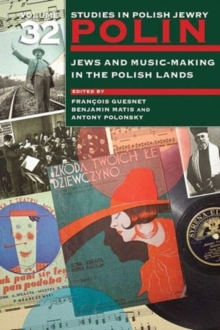 Polin: Studies in Polish Jewry Volume 32 : Jews and Music-Making in the Polish Lands, Paperback / softback Book