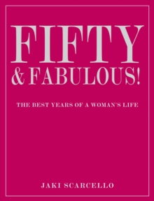 Fifty and Fabulous : The Best Years of a Woman's Life, Hardback Book