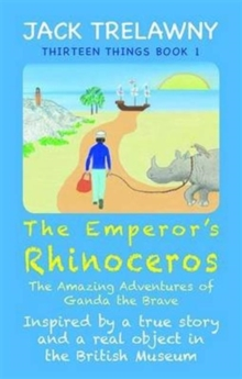 The Emperor's Rhinoceros : The Amazing Adventures of Ganda the Brave, Paperback Book