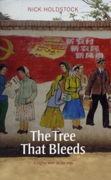 The Tree That Bleeds : A Uighur Town on the Edge, Paperback Book