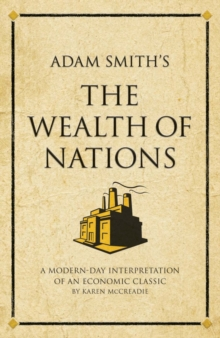 Adam Smith's The Wealth of Nations : A modern-day interpretation of an economic classic, Paperback / softback Book