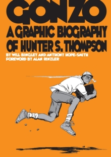 Gonzo : A Graphic Biography of Hunter S. Thompson, Paperback Book