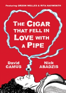 The Cigar That Fell in Love with A Pipe : Featuring Orson Welles and Rita Hayworth, Hardback Book