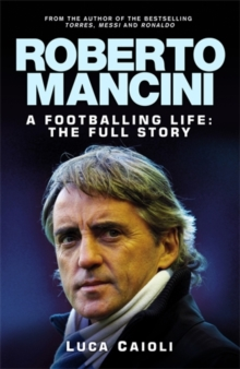 Roberto Mancini : A Footballing Life: The Full Story, Hardback Book