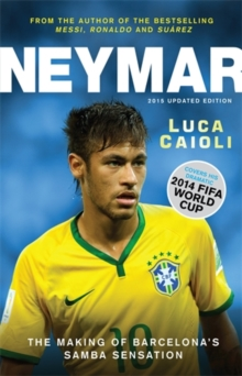Neymar - 2015 Updated Edition : The Making of the World's Greatest New Number 10, Paperback Book