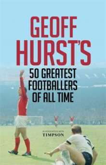 Geoff Hurst's 50 Greatest Footballers of All Time, Hardback Book
