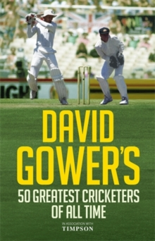 David Gower's 50 Greatest Cricketers of All Time, Hardback Book