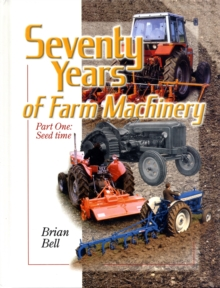 Seventy Years of Farm Machinery : Seedtime v. 1, Hardback Book