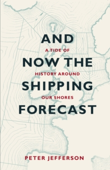 And Now the Shipping Forecast : A Tide of History Around Our Shores, Paperback Book