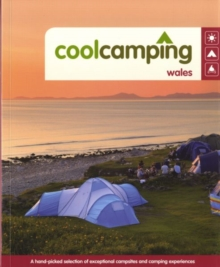 Cool Camping Wales : A Hand-picked Selection of Exceptional Campsites and Camping Experiences, Paperback Book