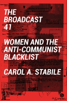The Broadcast 41 : Women and the Anti-Communist Blacklist, Hardback Book