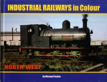 Industrial Railways in Colour - North West : The North West, Hardback Book