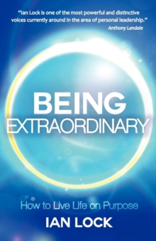 Being Extraordinary : How to Live Life on Purpose, Paperback / softback Book