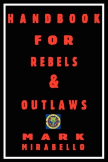 Handbook for Rebels and Outlaws : Resisting Tyrants, Hangmen and Priests, Paperback Book