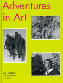 Adventures in Art : Selected Writings on Art 1990-2010, Paperback Book