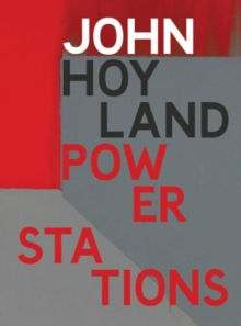 John Hoyland Power Stations : Paintings 1964-1982, Hardback Book