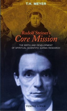 Rudolf Steiner's Core Mission : The Birth and Development of Spiritual-Scientific Karma Research, Paperback Book