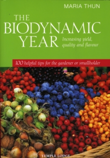 The Biodynamic Year : Increasing Yield, Quality and Flavour, 100 Helpful Tips for the Gardener or Smallholder, Paperback / softback Book