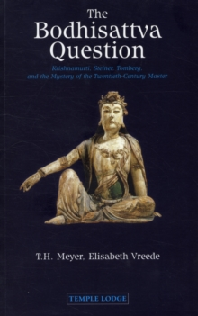 The Bodhisattva Question : Krishnamurti, Rudolf Steiner, Valentin Tomberg, and the Mystery of the Twentieth-century Master, Paperback Book