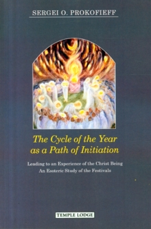 The Cycle of the Year as a Path of Initiation Leading to an Experience of the Christ Being : An Esoteric Study, Paperback Book