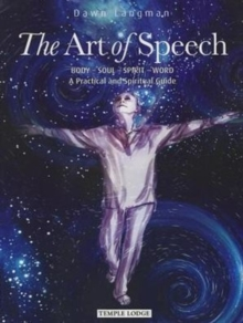 The Art of Speech : Body - Soul - Spirit - Word, a Practical and Spiritual Guide, Paperback Book