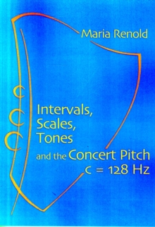 Intervals, Scales, Tones : And the Concert Pitch c = 128 Hz, Paperback Book