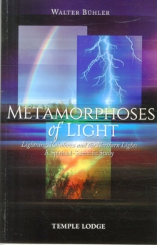 Metamorphoses of Light : Lightning, Rainbows and the Northern Lights, A Spiritual-Scientific Study, Paperback / softback Book