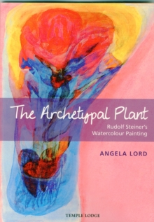 The Archetypal Plant : Rudolf Steiner's Watercolour Painting, Paperback Book
