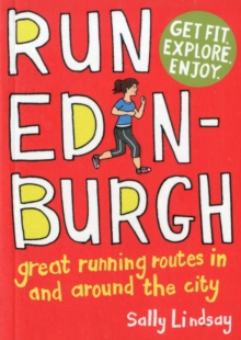 Run Edinburgh : Great Running Routes in and Around the City, Paperback Book