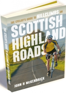 The Cyclist's Guide to Hillclimbs on Scottish Highland Roads, Paperback / softback Book