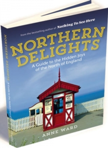 Northern Delights : A Guide to the Hidden Joys of the North of England, Paperback Book