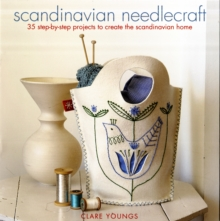 Scandinavian Needlecraft : 35 Step-by-step Projects to Create the Scandinavian Home, Paperback Book