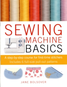 Sewing Machine Basics : A Step-by-Step Course for First-Time Stitchers, Paperback / softback Book
