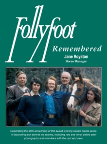 Follyfoot Remembered : Celebrating the 40th Anniversary of This Award-Winning Classic Television Drama Series, Paperback Book