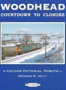 Woodhead Countdown to Closure : A Colour Pictorial Tribute, Paperback / softback Book