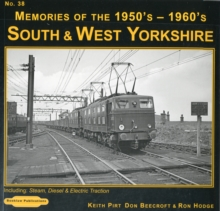 South & West Yorkshire Memories of the 1950's-1960's : Including Steam, Diesel & Electric Traction 38, Paperback Book