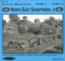 1950's-1960's North East Scrapyards : Including: Clayton Davie, Hughes, Bolckows, W Willoughby, Darlington Works Arnott Young & Thompsons v. 2, Paperback Book