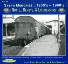 Steam Memories 1950's-1960's Notts, Derby & Lincolnshire : Including Nottingham, Annesley, Grantham, Retford & Lincoln Motive Power Depots 16, Paperback Book