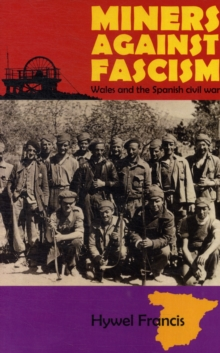 Miners Against Fascism : Wales and the Spanish Civil War, Paperback Book