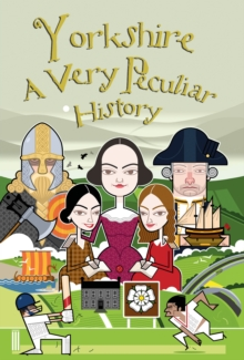 Yorkshire : A Very Peculiar History, Hardback Book