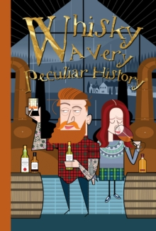 Whisky, A Very Peculiar History : A Very Peculiar History, Hardback Book
