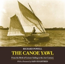 The Canoe Yawl : From the Birth of Leisure Sailing to the 21st Century, Paperback Book