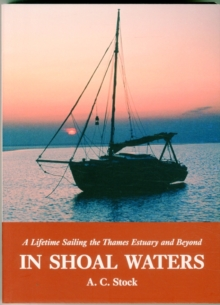 In Shoal Waters : A Lifetime Sailing the Thames Estuary and Beyond, Paperback Book